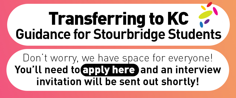 Stourbridge College Students - Transferring to Kidderminster College